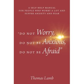Do-Not-Worry-Do-Not-Be-Anxious-Do-Not-Be-Afraid