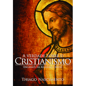 A-VERDADE-SOBRE-O-CRISTIANISMO