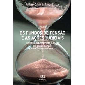 Os-fundos-de-pensao-e-as-acoes-judiciais--Reflexos-das-demandas-judiciais-nos-planos-privados-de-previdencia-complementar