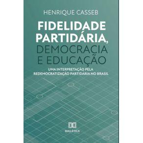 Fidelidade-partidaria-democracia-e-educacao--Uma-interpretacao-pela-redemocratizacao-partidaria-no-Brasil