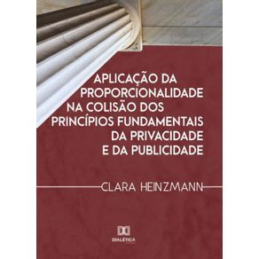 Aplicacao-da-proporcionalidade-na-colisao-dos-principios-fundamentais-da-privacidade-e-da-publicidade