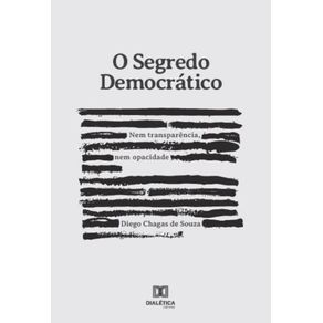 O-segredo-democratico--Nem-transparencia-nem-opacidade