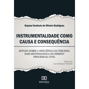 Instrumentalidade-como-causa-e-consequencia--Estudo-sobre-a-influencia-da-terceira-fase-metodologica-do-direito-processual-civil