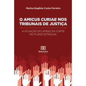 O-Amicus-Curiae-nos-Tribunais-de-Justica--A-atuacao-do-amigo-da-corte-no-plano-estadual