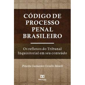 Codigo-de-Processo-Penal-Brasileiro--os-reflexos-do-Tribunal-Inquisitorial-em-seu-conteudo