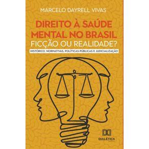 Direito-a-saude-mental-no-Brasil--ficcao-ou-realidade--Historico-Normativas-Politicas-Publicas-e-Judicializacao