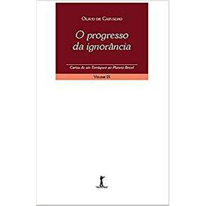 O-progresso-da-ignorancia---Cartas-de-um-terraqueo-ao-planeta-Brasil---Volume-IX-