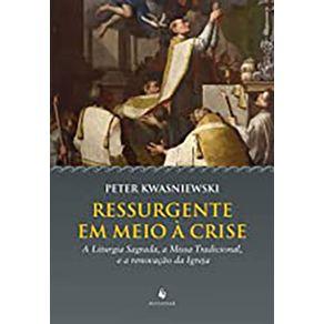 Ressurgente-em-meio-a-Crise---A-Liturgia-Sagrada-Missa-Tradicional-e-a-renovacao-da-Igreja