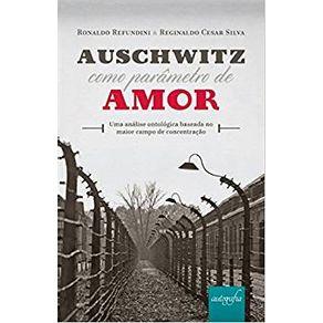 Auschwitz-como-parametro-de-amor---Uma-analise-ontologica-baseada-no-maior-campo-de-concentracao