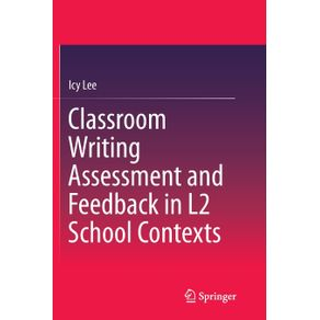 Classroom-Writing-Assessment-and-Feedback-in-L2-School-Contexts