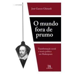 O-mundo-fora-de-prumo-transformacao-social-e-teoria-politica-em-Shakespeare