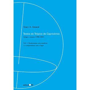 Textos-do-Tropico-de-Capricornio---artigos-e-ensaios-1980-2005-Modernismo-arte-moderna-e-o-compromisso-com-o-lugar---Vol-1