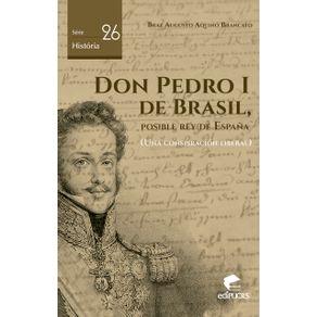 DON-PEDRO-I-DE-BRASIL-POSIBLE-REY-DE-ESPANHA