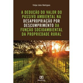 A-deducao-do-valor-do-passivo-ambiental-na-desapropriacao-por-descumprimento-da-funcao-socioambiental-da-propriedade-rural