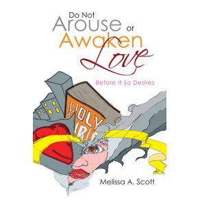 Do-Not-Arouse-or-Awaken-Love