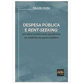 Despesa-Publica-E-Rent-Seeking---Um-Olhar-Juridico-Pos-Positivista-Ao-Controle-Do-Gasto-Publico