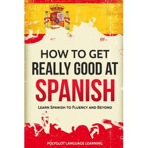 How-to-Get-Really-Good-at-Spanish