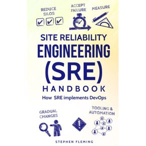 Site-Reliability-Engineering--SRE--Handbook