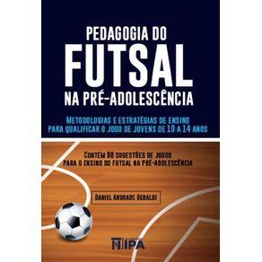 Pedagogia-do-futsal-na-pre-adolescencia--Metodologias-e-estrategias-de-ensino-para-qualificar-o-jogo-de-jovens-de-10-a-14-anos