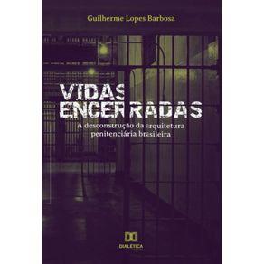 Vidas-encerradas--a-desconstrucao-da-arquitetura-penitenciaria-brasileira