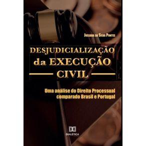 Desjudicializacao-da-Execucao-Civil--uma-analise-do-Direito-Processual-comparado-Brasil-e-Portugal-