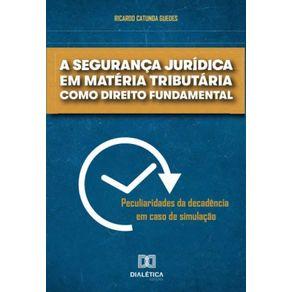 A-seguranca-juridica-em-materia-tributaria-como-direito-fundamental--peculiaridades-da-decadencia-em-caso-de-simulacao