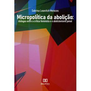 Micropolitica-da-abolicao--dialogos-entre-a-critica-feminista-e-o-abolicionismo-penal