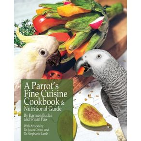 A-Parrot-s-Fine-Cuisine-Cookbook-and-Nutritional-Guide