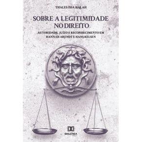 Sobre-a-Legitimidade-no-Direito--autoridade-juizo-e-reconhecimento-em-Hannah-Arendt-e-Hans-Kelsen