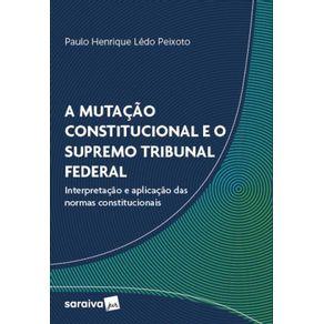 A-Mutacao-Constitucional-E-O-Supremo-Tribunal-Federal--Interpretacao-E-Aplicacao-Das-Normas-Constitucionais