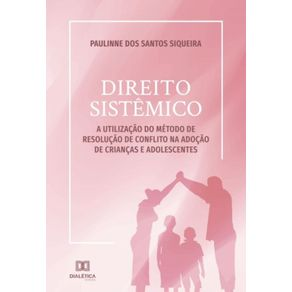 Direito-Sistemico--a-utilizacao-do-metodo-de-resolucao-de-conflito-na-adocao-de-criancas-e-adolescentes
