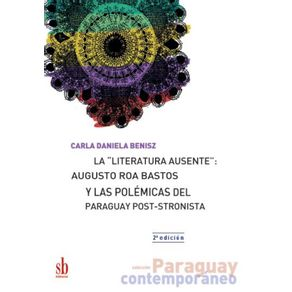 La-literatura-ausente--Augusto-Roa-Bastos-y-las-polemicas-del-Paraguay-post-stronista