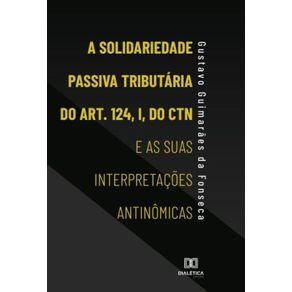 A-Solidariedade-Passiva-Tributaria-do-Art.-124-I-do-CTN-e-as-suas-Interpretacoes-Antinomicas