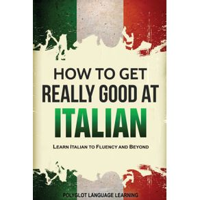 How-to-Get-Really-Good-at-Italian