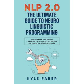 NLP-2.0---The-Ultimate-Guide-to-Neuro-Linguistic-Programming