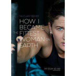 How-I-Became-The-Fittest-Woman-On-Earth