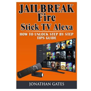 Jailbreak-Fire-Stick-TV-Alexa-How-to-Unlock-Step-by-Step-Tips-Guide