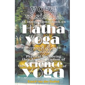 Yoga-Vasistha-an-Instructional-Book-on-Hatha-Yoga-and-Guide-to-Physical-Well-Being-Thru-Ancient-Wisdom-of-The-Science-of-Yoga