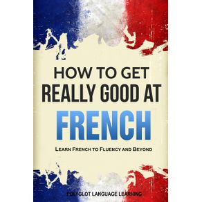How-to-Get-Really-Good-at-French