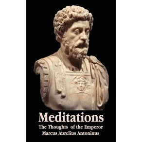 Meditations---The-Thoughts-of-the-Emperor-Marcus-Aurelius-Antoninus---With-Biographical-Sketch-Philosophy-Of-Illustrations-Index-and-Index-of-Terms