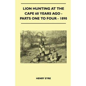 Lion-Hunting-At-The-Cape-60-Years-Ago---Parts-One-To-Four---1890
