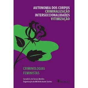 Col.-Criminologias-Feministas.-vol.-1---Autonomia-dos-Corpos-Criminalizacao-Interseccionalidades-e-Vitimizacao