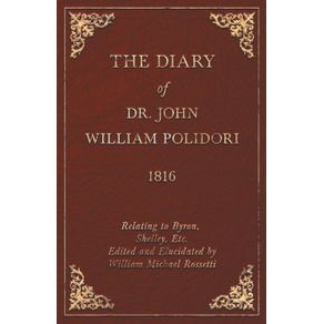Diary-1816-Relating-to-Byron-Shelley-Etc.-Edited-and-Elucidated-by-William-Michael-Rossetti