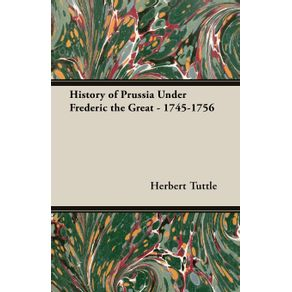 History-of-Prussia-Under-Frederic-the-Great---1745-1756