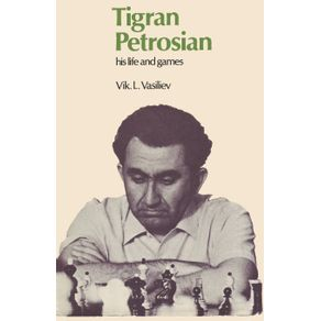 Tigran-Petrosian-His-Life-and-Games
