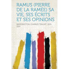 Ramus--Pierre-De-La-Ramee--Sa-Vie-Ses-Ecrits-Et-Ses-Opinions