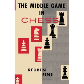 The-Middle-Game-in-Chess-Reuben-Fine