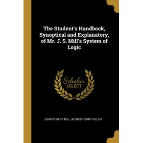 The-Student-s-Handbook-Synoptical-and-Explanatory-of-Mr.-J.-S.-Mill-s-System-of-Logic