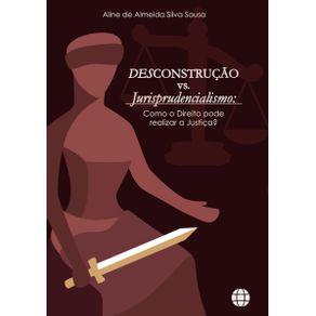 DESCONSTRUCAO-VS.-JURISPRUDENCIALISMO--COMO-O-DIREITO-PODE-REALIZAR-A-JUSTICA-