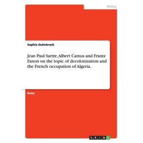 Jean-Paul-Sartre-Albert-Camus-and-Frantz-Fanon-on-the-topic-of-decolonization-and-the-French-occupation-of-Algeria.